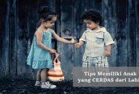 Tips Memiliki Anak yang Cerdas dari Lahir